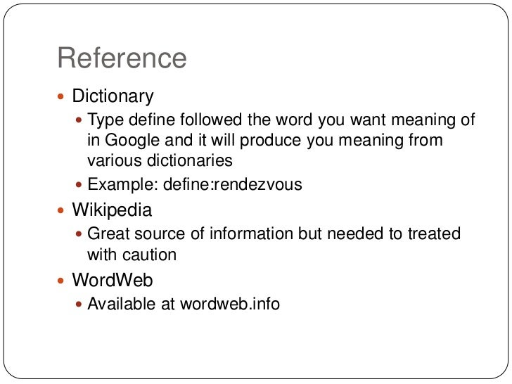 Reference Dictionary   Type define followed the word you want meaning of    in Google and it will produce you meaning fr...