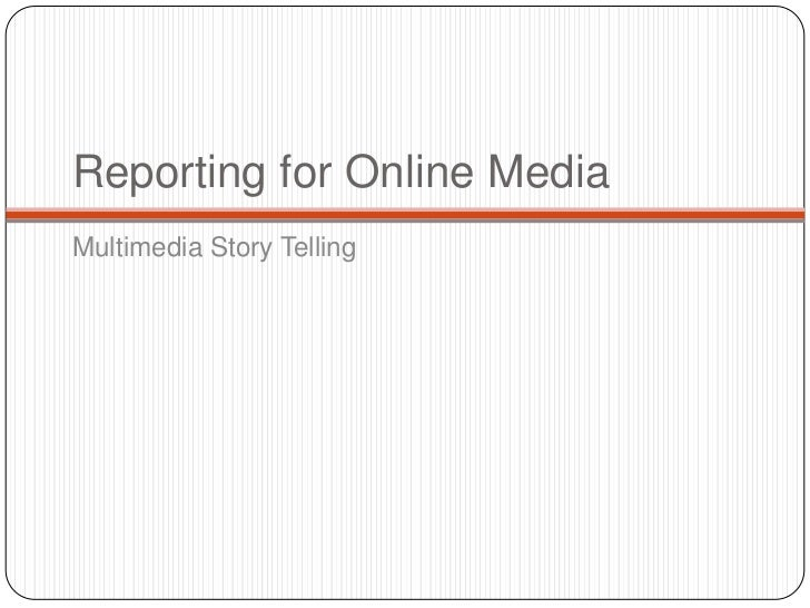 Reporting for Online MediaMultimedia Story Telling