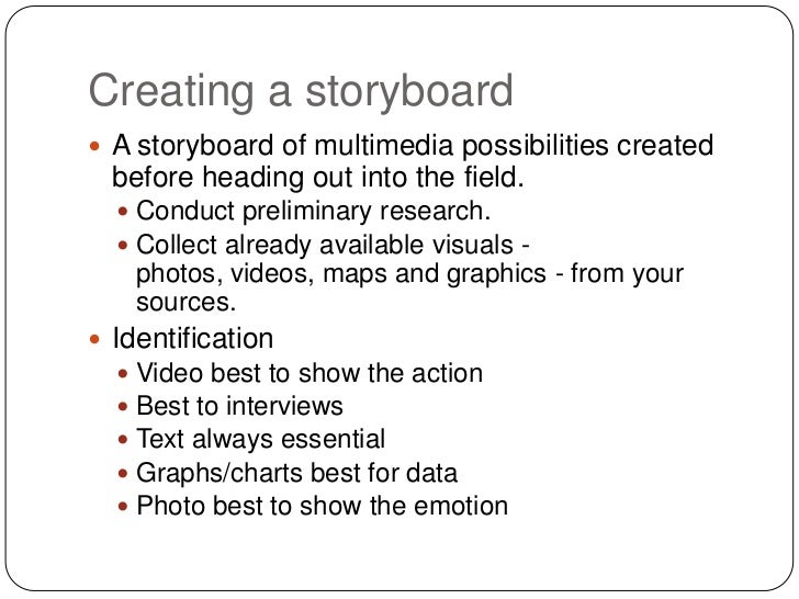 Creating a storyboard A storyboard of multimedia possibilities created  before heading out into the field.   Conduct pre...