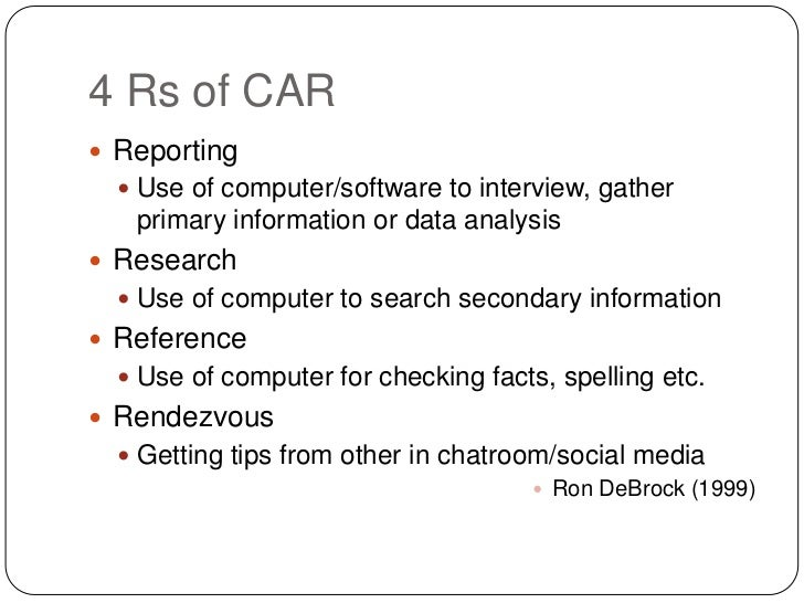 4 Rs of CAR Reporting   Use of computer/software to interview, gather   primary information or data analysis Research  ...