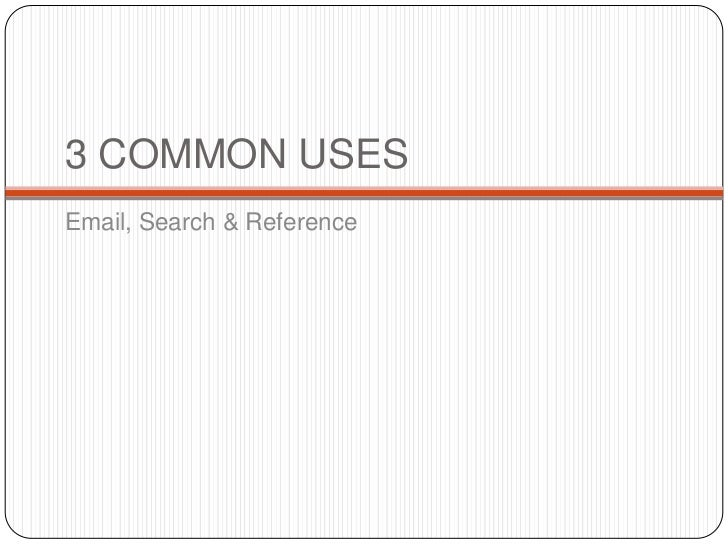 3 COMMON USESEmail, Search & Reference