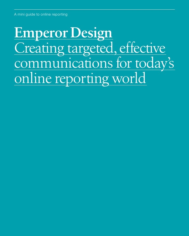 A mini guide to online reporting     Emperor Design Creating targeted, effective communications for today's online reporti...