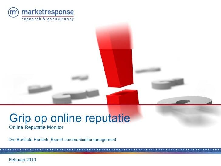 Februari 2010 Grip op online reputatie Online Reputatie Monitor Drs Berlinda Harkink, Expert communicatiemanagement