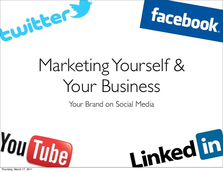 Marketing Yourself &                             Your Business                               Your Brand on Social MediaThu...