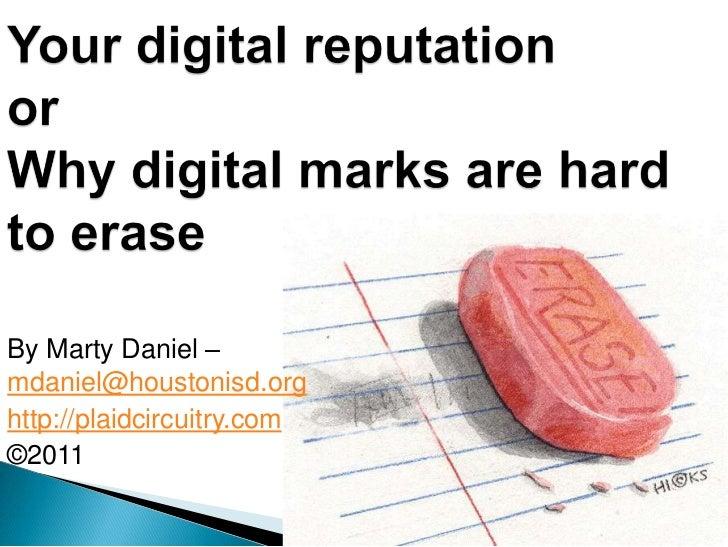 Your digital reputationorWhy digital marks are hard to erase<br />By Marty Daniel – mdaniel@houstonisd.org<br />http://pla...