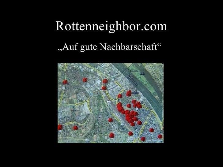 "Rottenneighbor.com "" Auf gute Nachbarschaft"""