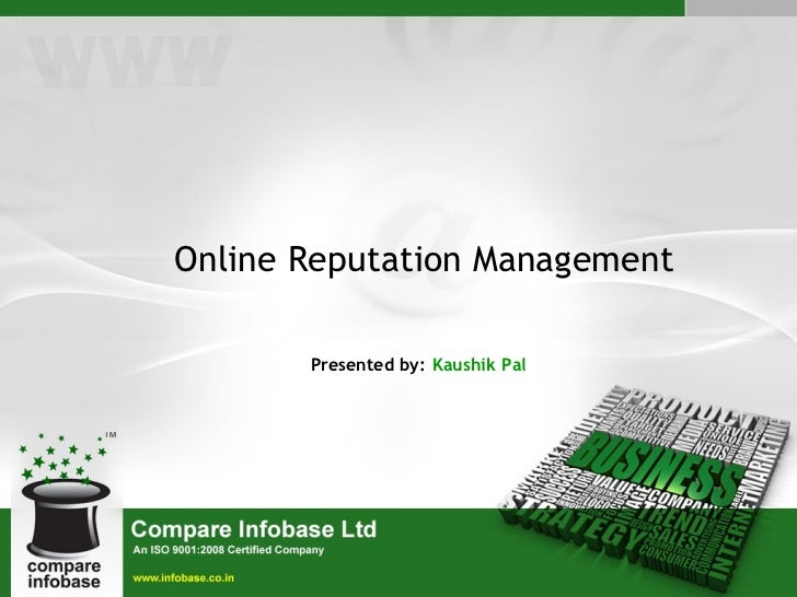 Presented by:   Kaushik Pal Online Reputation Management