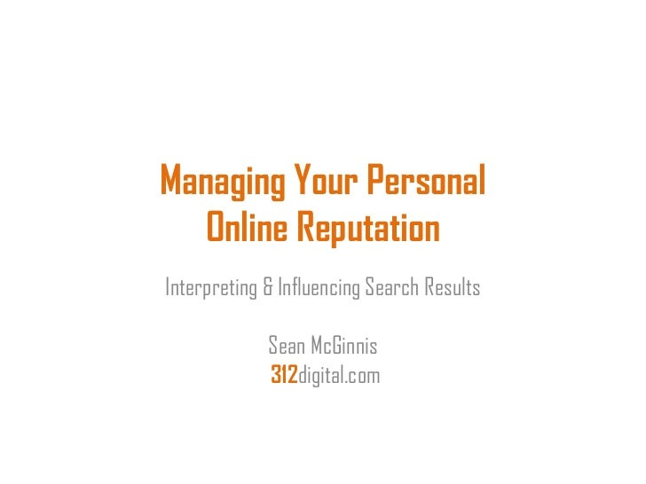 Managing Your Personal   Online ReputationInterpreting & Influencing Search Results             Sean McGinnis             ...