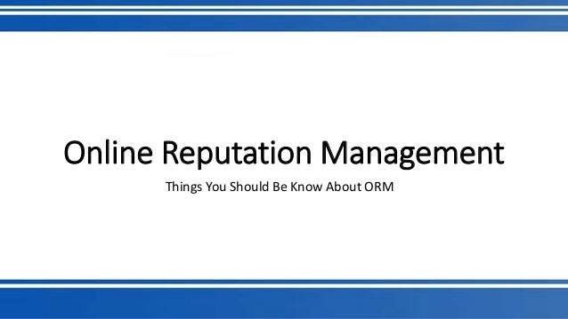 Online Reputation Management  Things You Should Be Know About ORM
