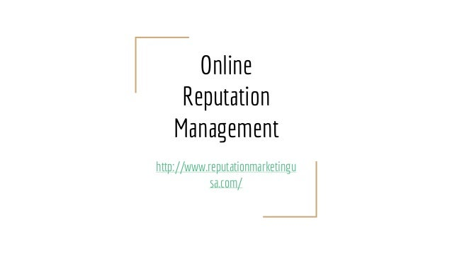 Online Reputation Management http://www.reputationmarketingu sa.com/
