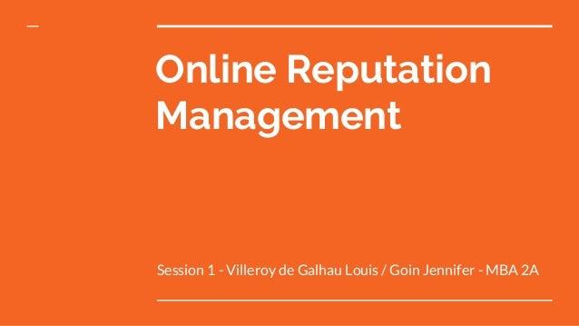 Online Reputation Management Session 1 - Villeroy de Galhau Louis / Goin Jennifer - MBA 2A