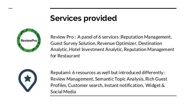 Services provided Review Pro : A panel of 6 services :Reputation Management, Guest Survey Solution, Revenue Optimizer, Des...