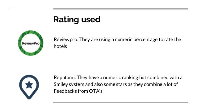Rating used Reviewpro: They are using a numeric percentage to rate the hotels Reputami: They have a numeric ranking but co...
