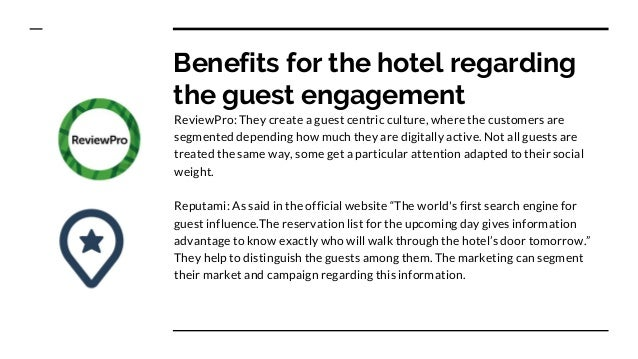Benefits for the hotel regarding the guest engagement ReviewPro: They create a guest centric culture, where the customers ...