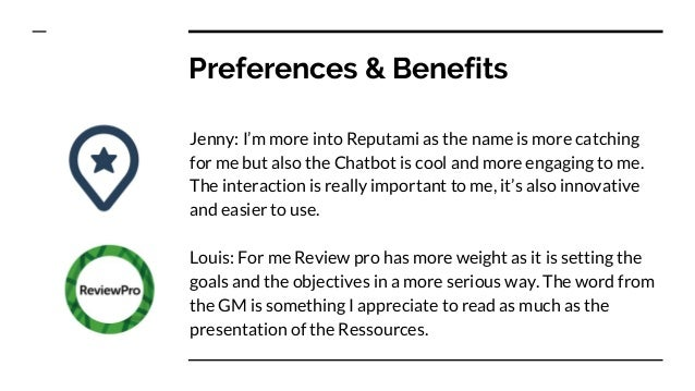 Preferences & Benefits Jenny: I'm more into Reputami as the name is more catching for me but also the Chatbot is cool and ...