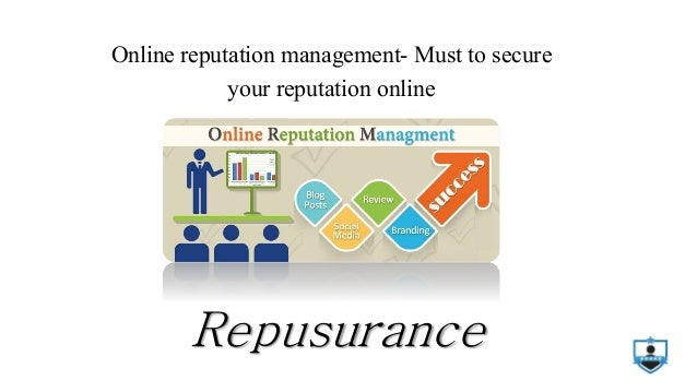 Online reputation management- Must to secure your reputation online Repusurance