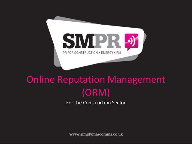 Online Reputation Management            (ORM)        For the Construction Sector