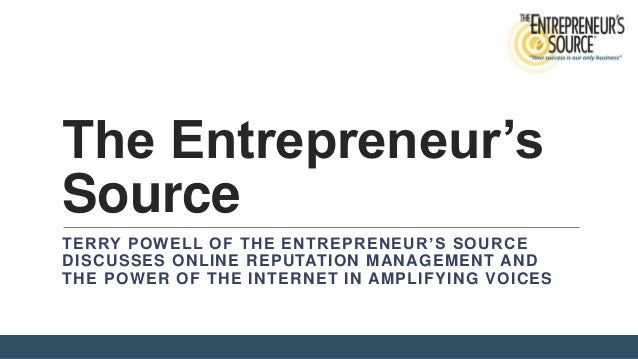 The Entrepreneur's Source TERRY POWELL OF THE ENTREPRENEUR'S SOURCE DISCUSSES ONLINE REPUTATION MANAGEMENT AND THE POWER O...