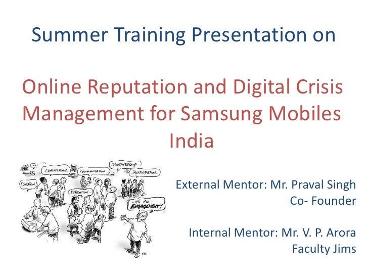 Summer Training Presentation onOnline Reputation and Digital CrisisManagement for Samsung Mobiles               India     ...
