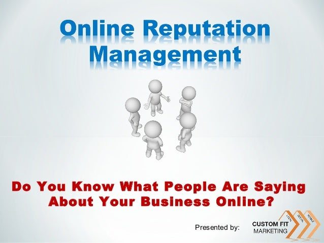 Do You Know What People Are Saying    About Your Business Online?                     Presented by: