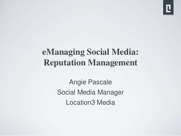 eManaging Social Media:Reputation Management<br />Angie Pascale<br />Social Media Manager<br />Location3 Media<br />