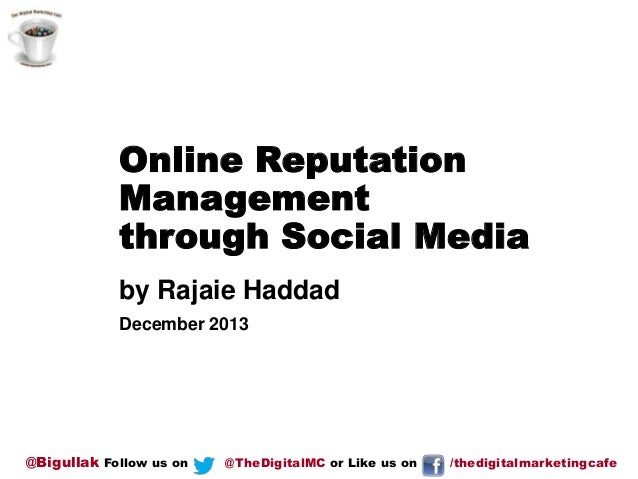 Online Reputation Management through Social Media by Rajaie Haddad December 2013  @Bigullak Follow us on  @TheDigitalMC or...