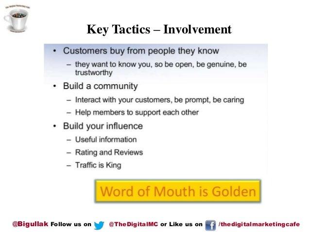 Key Tactics – Involvement  @Bigullak Follow us on  @TheDigitalMC or Like us on  /thedigitalmarketingcafe