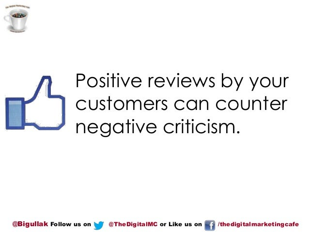 Positive reviews by your customers can counter negative criticism.  @Bigullak Follow us on  @TheDigitalMC or Like us on  /...