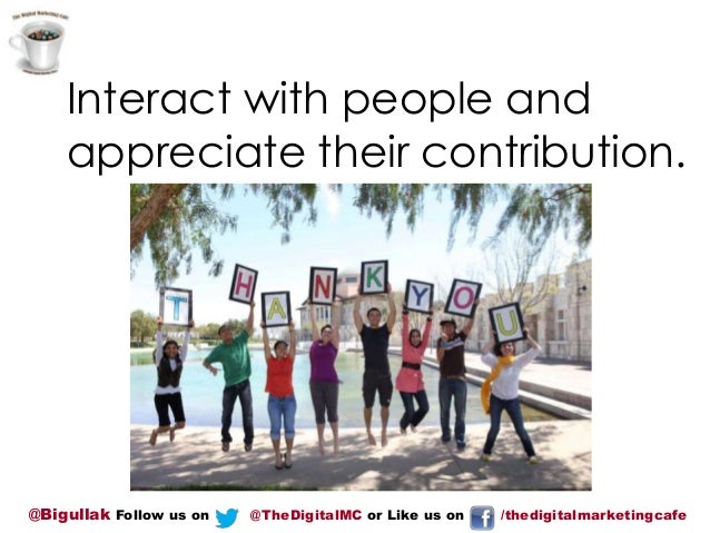 Interact with people and appreciate their contribution.  @Bigullak Follow us on  @TheDigitalMC or Like us on  /thedigitalm...
