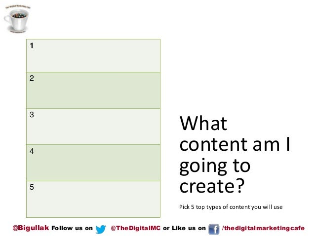 1  2  3  4  5  What content am I going to create? Pick 5 top types of content you will use  @Bigullak Follow us on  @TheDi...