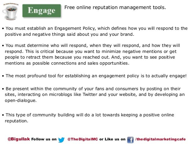 Free online reputation management tools.  • You must establish an Engagement Policy, which defines how you will respond to...