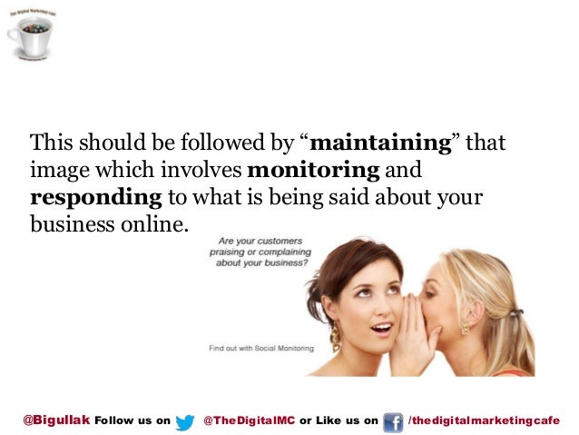 """This should be followed by """"maintaining"""" that image which involves monitoring and responding to what is being said about y..."""