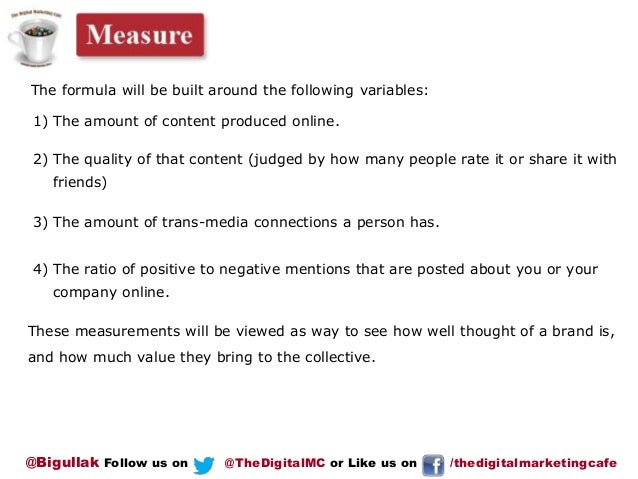 The formula will be built around the following variables: 1) The amount of content produced online.  2) The quality of tha...