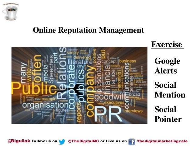 Online Reputation Management  Exercise Google Alerts Social Mention Social Pointer @Bigullak Follow us on  @TheDigitalMC o...
