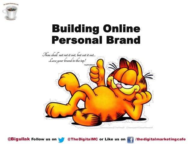 Building Online Personal Brand  @Bigullak Follow us on  @TheDigitalMC or Like us on  /thedigitalmarketingcafe