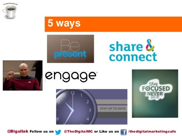 5 ways  @Bigullak Follow us on  @TheDigitalMC or Like us on  /thedigitalmarketingcafe