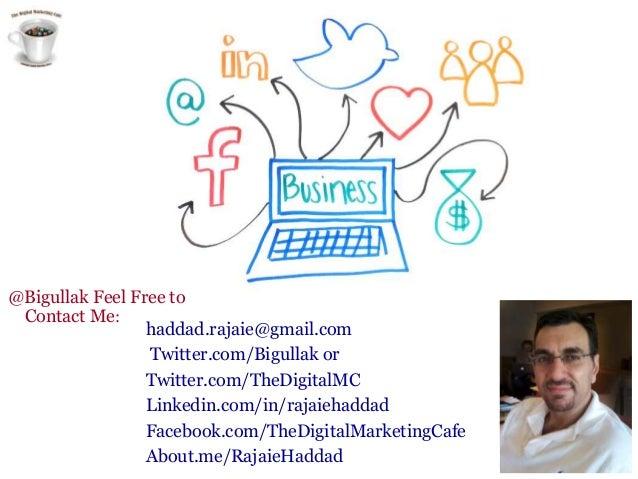 @Bigullak Feel Free to Contact Me: haddad.rajaie@gmail.com Twitter.com/Bigullak or Twitter.com/TheDigitalMC Linkedin.com/i...
