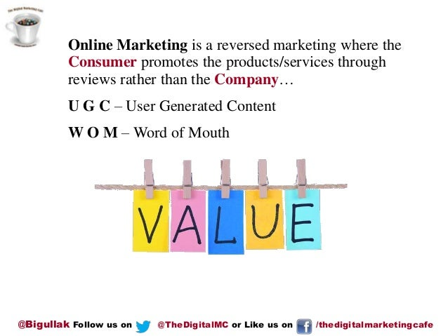 Online Marketing is a reversed marketing where the Consumer promotes the products/services through reviews rather than the...