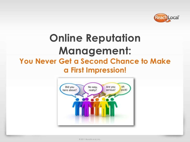 Online Reputation        Management:You Never Get a Second Chance to Make           a First Impression!              © 201...
