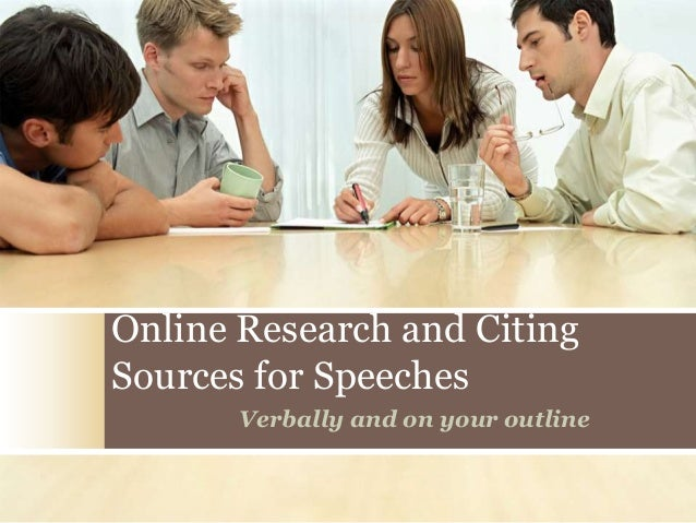 Online Research and CitingSources for Speeches       Verbally and on your outline