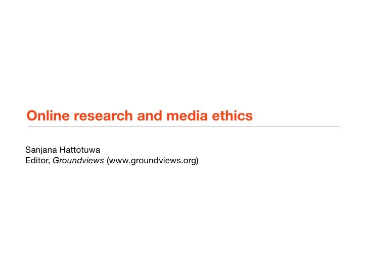 Online research and media ethics  Sanjana Hattotuwa Editor, Groundviews (www.groundviews.org)