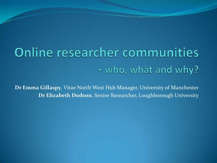 Online researcher communities - who, what and why?<br />Dr Emma Gillaspy, Vitae North West Hub Manager, University of Manc...