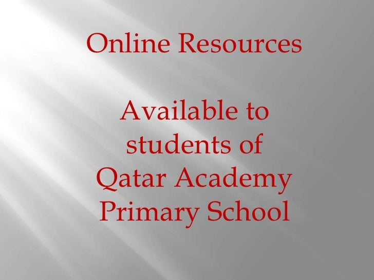 Online Resources<br />Available to students of <br />Qatar Academy Primary School<br />