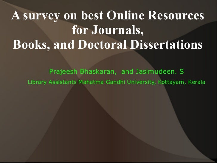 A survey on best Online Resources          for Journals,Books, and Doctoral Dissertations         Prajeesh Bhaskaran, and ...
