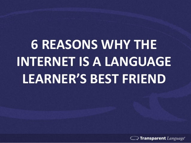 6 REASONS WHY THE INTERNET IS A LANGUAGE LEARNER'S BEST FRIEND