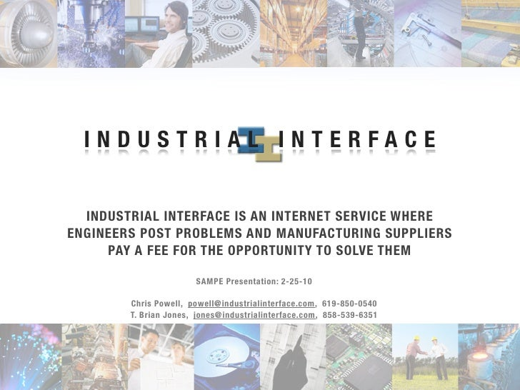 INDUSTRIAL INTERFACE     INDUSTRIAL INTERFACE IS AN INTERNET SERVICE WHERE ENGINEERS POST PROBLEMS AND MANUFACTURING SUPPL...