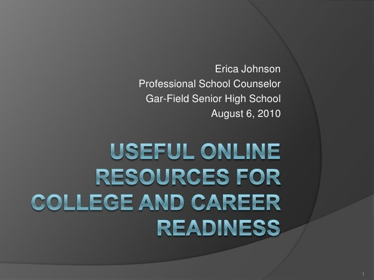 Useful online resources for college and career readiness<br />Erica Johnson<br />Professional School Counselor<br />Gar-Fi...