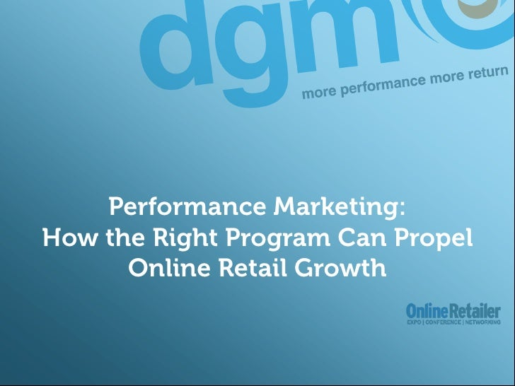 Performance Marketing: How the Right Program Can Propel Online Retail Growth<br />