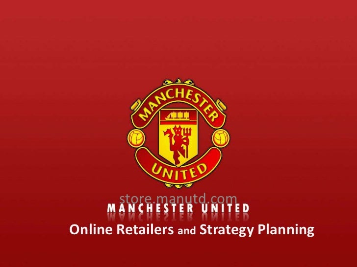 store.manutd.com<br />Online Retailers and Strategy Planning<br />