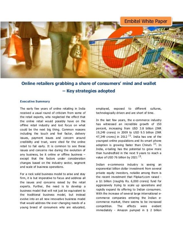 Online retailers grabbing a share of consumers' mind and wallet – Key strategies adopted Executive Summary The early few y...